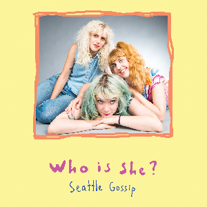 Who Is She? - Seattle Gossip (Cassette) - 2017