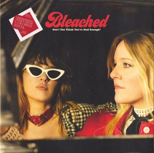 Bleached - Don't You Think You've Had Enough? - Ltd Ed, Cream, Colored Vinyl, LP, Dead Oceans, 2019
