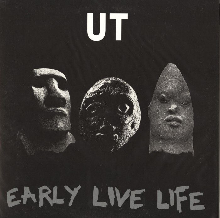 UT - Early Live Life - Vinyl, LP, 1979-1985, NYC, London, Reissue, Out Records, 2018