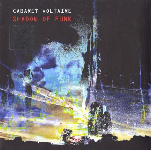 Cabaret Voltaire - Shadow Of Funk - Vinyl, EP, Mute U.S., 2021